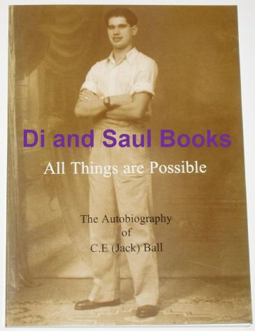 All Things are Possible, The Autobiography of C.E (Jack) Ball